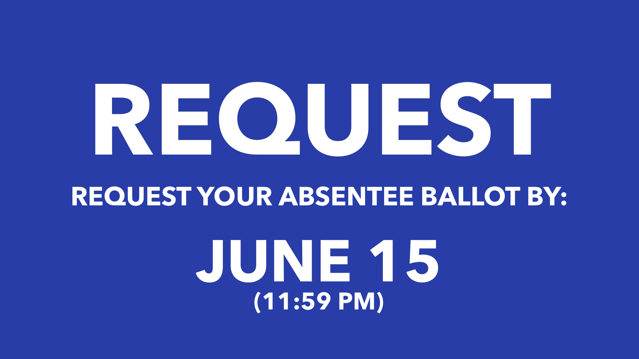 Request your Absentee Ballot by June 15 (11:59 PM)