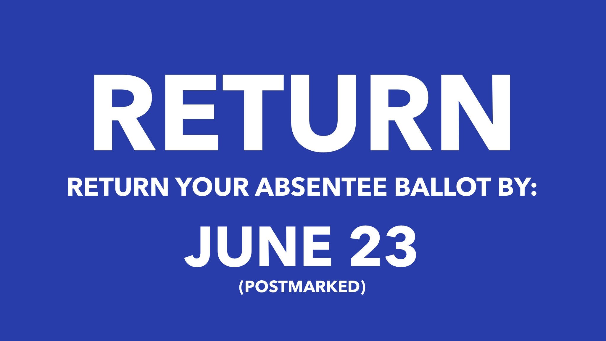 Return your Absentee Ballot by June 23 (Postmarked)